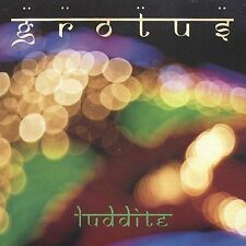 Grotus, Luddite, Excellent
