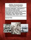 American Antiquities: Read Before a Joint Meeting of the Pioneer Associations of the Counties of Franklin, Muskingum and Licking, at Their Celebration of the National Anniversary, at Pataskala, Ohio, July 4, 1870. by Samuel Park (Paperback / softback, 2012)
