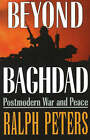 Beyond Baghdad: Postmodern War and Peace by Ralph Peters (Paperback, 2006)