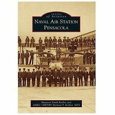 Images of Aviation: Naval Air Station Pensacola by Richard P. Keillor and...