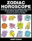 Zodiac Horoscope: Super Fun Coloring Books for Kids and Adults (Bonus: 20 Sketch Pages) by Janet Evans (Paperback / softback, 2014)