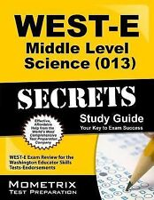WEST-E Middle Level Science 013 Secrets Study Guide: WEST-E Exam Review for th