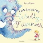 Little Lou and the Woolly Mammoth by Paula Bowles (Hardback, 2014)