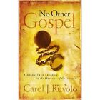 No Other Gospel: Finding True Freedom in the Message of Galatians by Carol J Ruvolo (Paperback / softback)