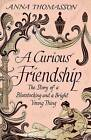 A Curious Friendship: The Story of a Bluestocking and a Bright Young Thing by Anna Thomasson (Hardback, 2015)