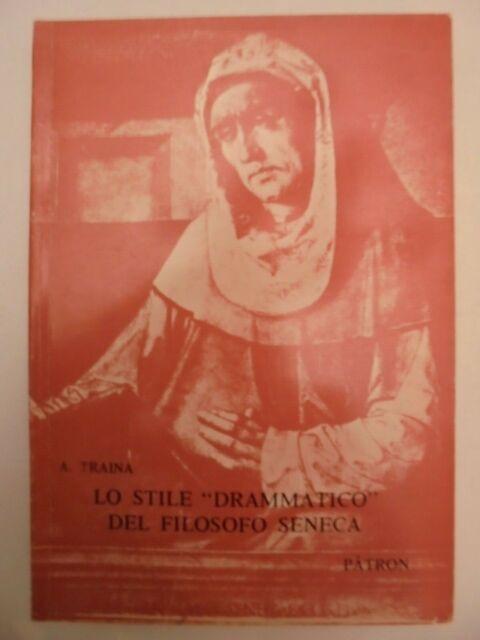 """LO STILE """"DRAMMATICO"""" DEL FILOSOFO SENECA ALFONSO TRAINA PATRON 1978"""