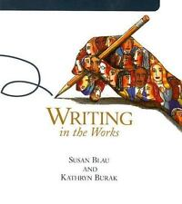 Writing in the Works by Susan Blau and Kathryn Burak (2006, Paperback)