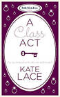 A Class Act by Kate Lace (Paperback, 2010)