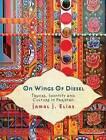 On Wings of Diesel: Trucks, Identity and Culture in Pakistan by Jamal J. Elias (Hardback, 2011)