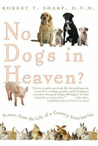 No Dogs in Heaven?: Scenes from the Life of a Country Veterinarian, Sharp, Rober