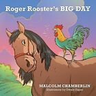 Roger Rooster's Big Day by Malcolm Chamberlin (Paperback / softback, 2014)