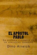 El Apóstol Pablo : La Historia y Ejemplo de un Verdadero Guerrero by Dino...