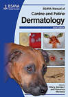 BSAVA Manual of Canine and Feline Dermatology by British Small Animal Veterinary Association (Paperback, 2012)