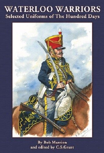 WATERLOO WARRIORS - SELECTED UNIFORMS OF THE HUNDRED DAYS - PARTIZAN PRESS