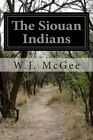 The Siouan Indians by W J McGee (Paperback / softback, 2014)