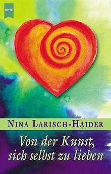 Von der Kunst, sich selbst zu lieben von Larisch-Haider,... | Buch | Zustand gut