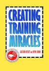 Creating Training Miracles by Alastair Rylatt, Kevin Lohan (Hardback, 1997)