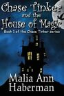 Chase Tinker and the House of Magic by Malia Ann Haberman (Paperback / softback, 2013)