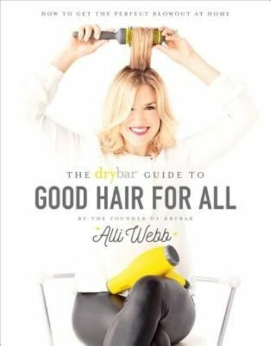 1 of 1 - Drybar: A Guide to Good Hair for All, Alli Webb, New Book