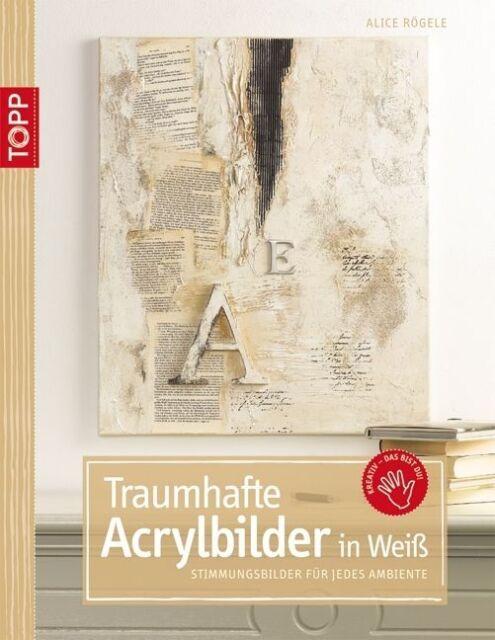 Traumhafte Acrylbilder in Weiß: Stimmungsbilder für jedes Ambiente  TOPP Verlag