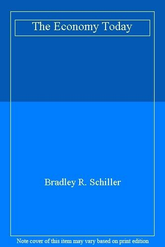 The Economy Today By Bradley R. Schiller. 9780070562981
