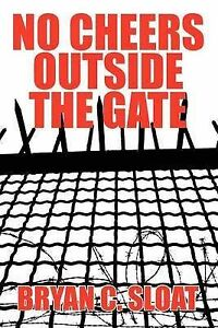 No-Cheers-Outside-the-Gate-Paperback-by-Sloat-Bryan-C-Brand-New-Free-P-amp-P