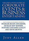 The Executive's Guide to Corporate Events and Business Entertaining: How to Choose and Use Corporate Functions to Increase Brand Awareness, Develop New Business, Nurture Customer Loyalty and Drive Growth by Judy Allen (Hardback, 2007)