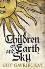 Children of Earth and Sky by Guy Gavriel Kay (Hardback, 2016)