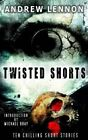 Twisted Shorts: Ten Chilling Short Stories by Andrew Lennon (Paperback / softback, 2015)