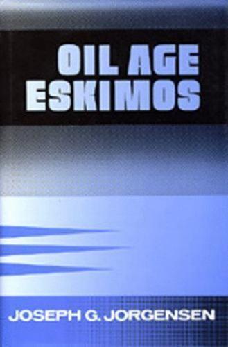 Oil Age Eskimos by Joseph G. Jorgensen