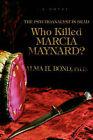 Who Killed Marcia Maynard?: The Psychoanalyst Is Dead by Alma H Bond, Alma Halbert Bond (Paperback / softback, 2007)