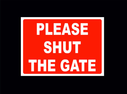 All Sizes /& Materails Red Please Shut The Gate Sign Workplace Farm Home
