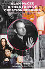 Alan McGee and the Story of Creation Records: The Ecstasy Romance Cannot Last by Paolo Hewitt (Paperback, 2000)