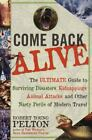 Come Back Alive : The Ultimate Guide to Surviving Disasters, Kidnappings, Animal Attacks and Other Nasty Perils of Modern Travel by Robert Young Pelton (1999, Paperback)