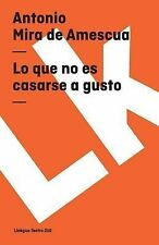 Lo Que No Es Casarse a Gusto by Antonio Mira de Amescua (2014, Paperback)