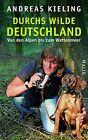 Durchs wilde Deutschland von Andreas Kieling und Sabine Wünsch (2012, Gebundene Ausgabe)