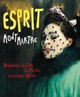 Esprit Montmartre: Bohemian Life in Paris Around 1900 by Ingrid Pfeiffer, Max Hollein (Hardback, 2014)