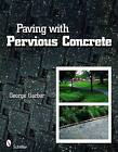 Paving with Pervious Concrete by George Garber (Paperback, 2011)