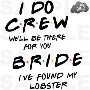 Friends-Themed-Iron-On-T-Shirt-Transfers-Hen-Night-I-Do-Crew-Bride-To-Be-Lobster