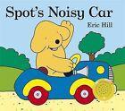 Spot's Noisy Car by Eric Hill (Board book, 2009)