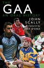 The GAA: An Oral History by John Scally (Paperback, 2009)