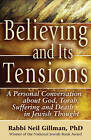 Believing and Its Tensions: A Personal Conversation About God, Torah, Suffering and Death in Jewish Thought by Neil Gillman (Hardback, 2013)