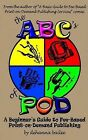 The ABC's of Pod: A Beginner's Guide to Fee-Based Print-On-Demand Publishing by Dehanna Bailee (Paperback / softback, 2005)