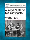 A Lawyer's Life on Two Continents. by Wallis Nash (Paperback / softback, 2010)
