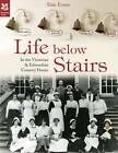 Life Below Stairs: In the Victorian and Edwardian Country House by Sian Evans (Hardback, 2015)