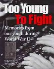Too Young to Fight: Memories from Our Youth during World War II by Priscilla Galloway (Hardback)