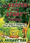 The Keeper of the Story Workbook: Use Story to Transform, Heal and Empower Your Life by Audrey Lee (Paperback / softback, 2013)
