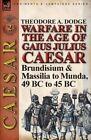 Warfare in the Age of Gaius Julius Caesar-Volume 2: Brundisium & Massilia to Munda, 49 BC to 45 BC by Theodore Dodge (Paperback / softback, 2013)