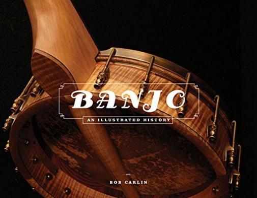 BOB CARLIN-BANJO: AN ILLUSTRATED HISTORY BOOK NEUF