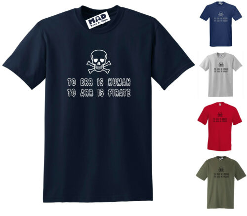 Small to 5XL FUNNY PIRATE T-SHIRT TO ERR IS HUMAN TO ARR IS PIRATE